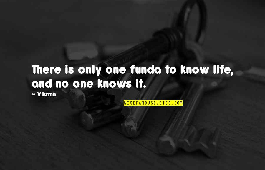 Only One Quotes And Quotes By Vikrmn: There is only one funda to know life,
