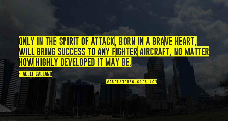 Only The Brave Quotes By Adolf Galland: Only in the spirit of attack, born in