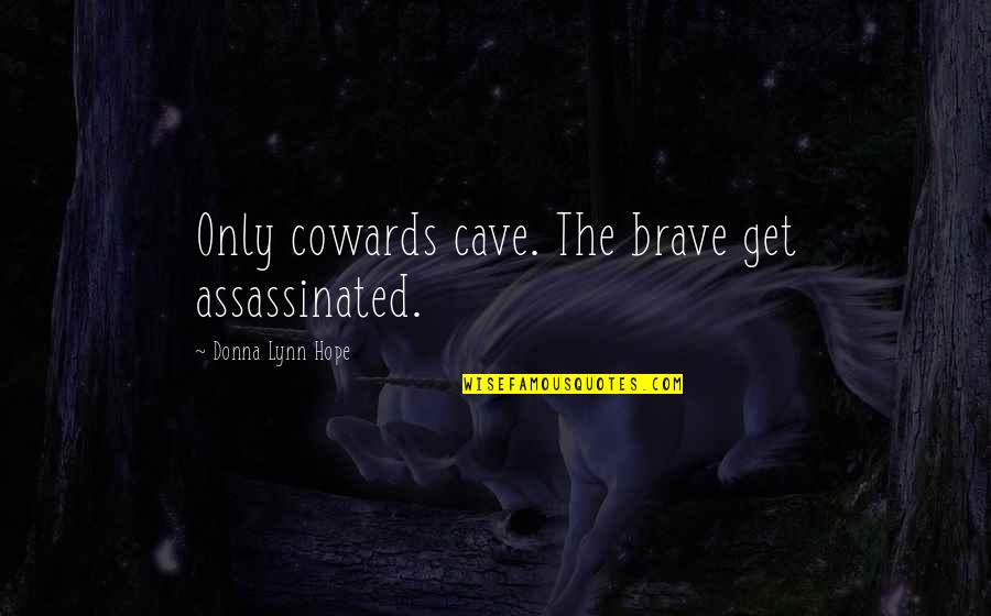 Only The Brave Quotes By Donna Lynn Hope: Only cowards cave. The brave get assassinated.