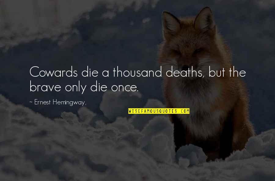 Only The Brave Quotes By Ernest Hemingway,: Cowards die a thousand deaths, but the brave