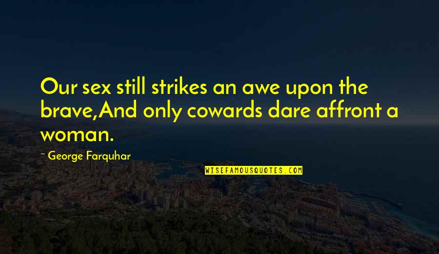 Only The Brave Quotes By George Farquhar: Our sex still strikes an awe upon the