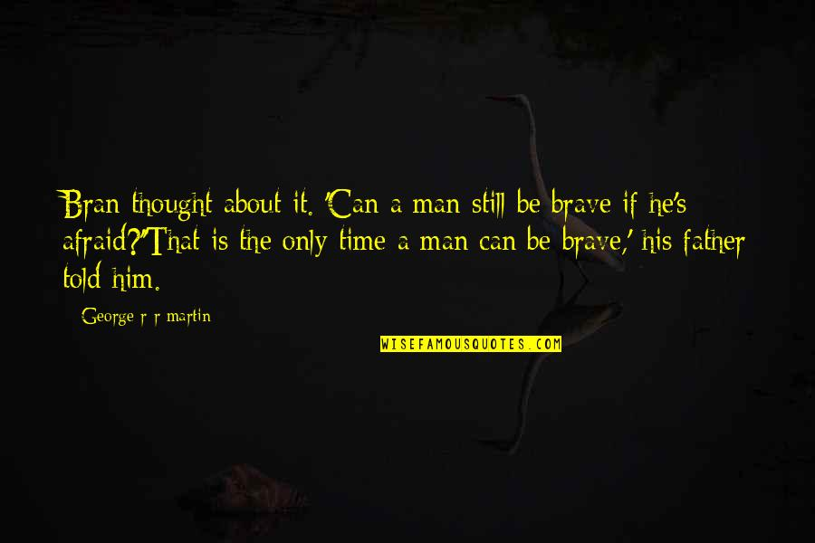 Only The Brave Quotes By George R R Martin: Bran thought about it. 'Can a man still