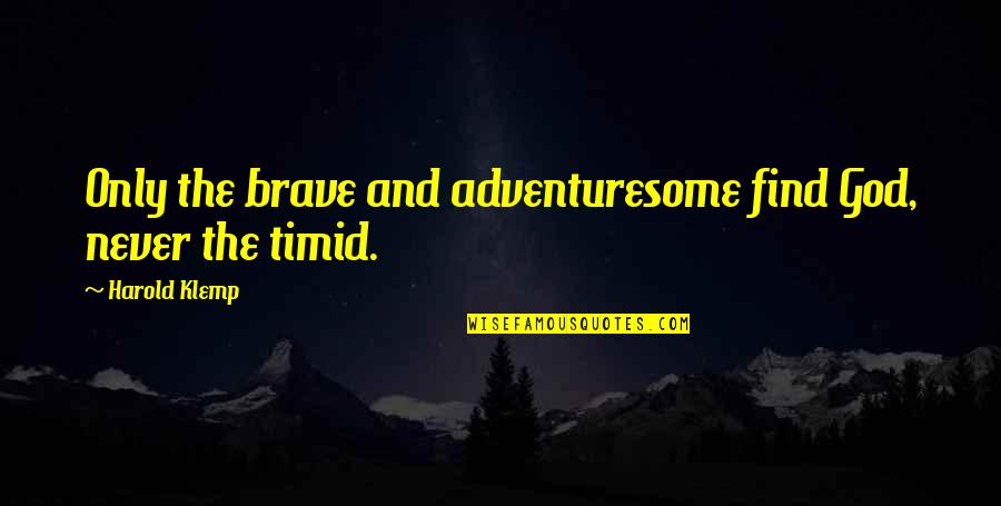 Only The Brave Quotes By Harold Klemp: Only the brave and adventuresome find God, never