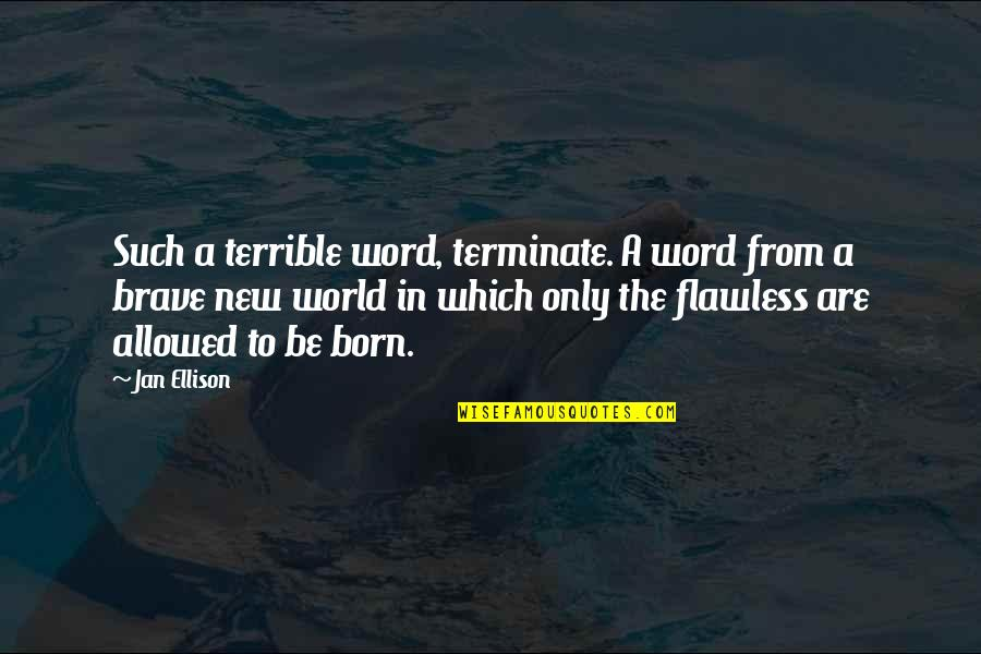 Only The Brave Quotes By Jan Ellison: Such a terrible word, terminate. A word from
