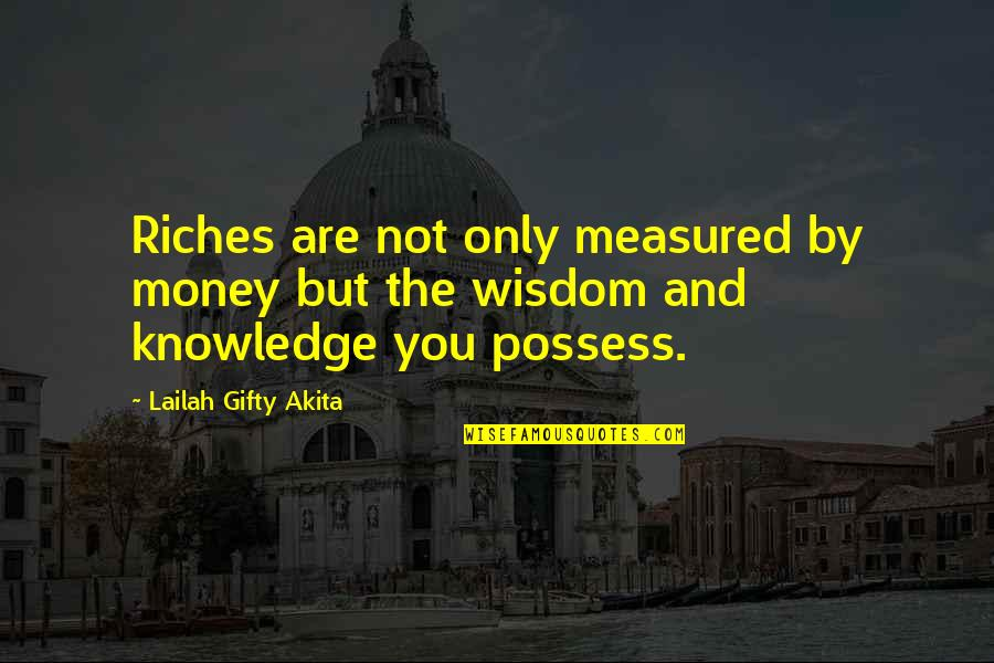 Only The Brave Quotes By Lailah Gifty Akita: Riches are not only measured by money but
