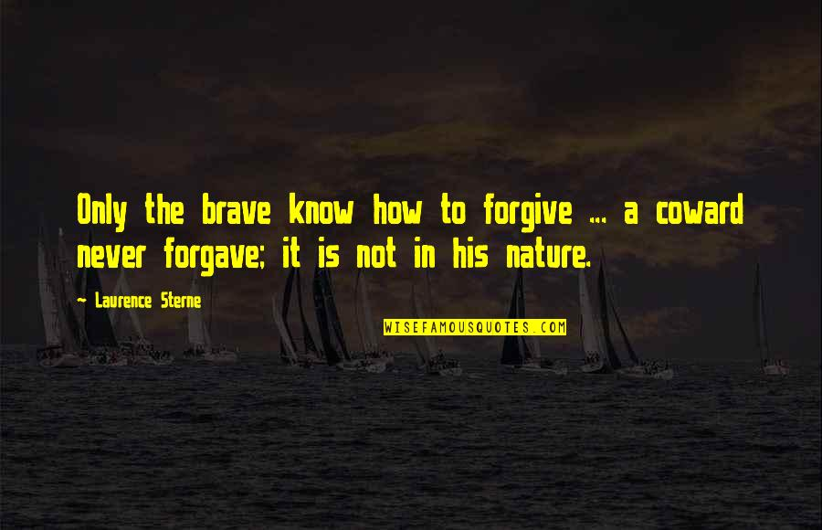 Only The Brave Quotes By Laurence Sterne: Only the brave know how to forgive ...