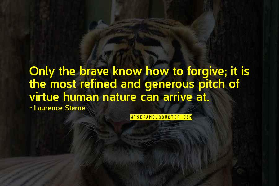 Only The Brave Quotes By Laurence Sterne: Only the brave know how to forgive; it
