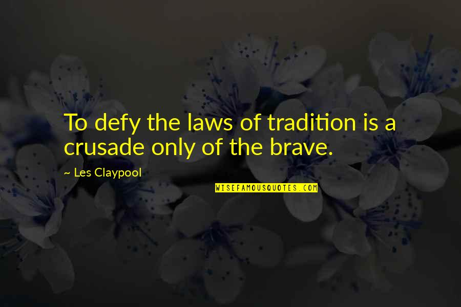Only The Brave Quotes By Les Claypool: To defy the laws of tradition is a