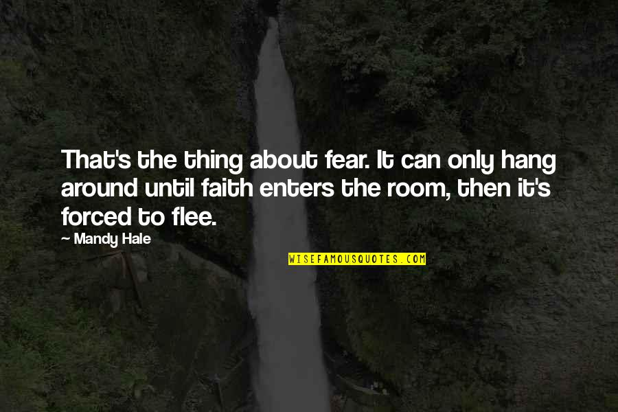 Only The Brave Quotes By Mandy Hale: That's the thing about fear. It can only