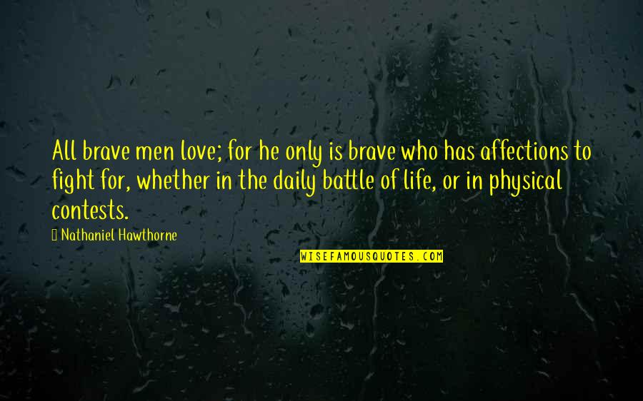 Only The Brave Quotes By Nathaniel Hawthorne: All brave men love; for he only is