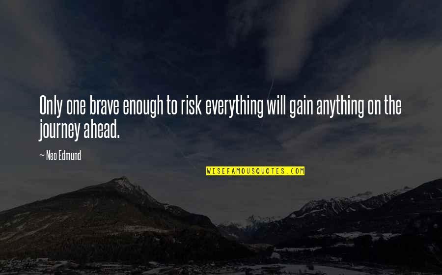Only The Brave Quotes By Neo Edmund: Only one brave enough to risk everything will