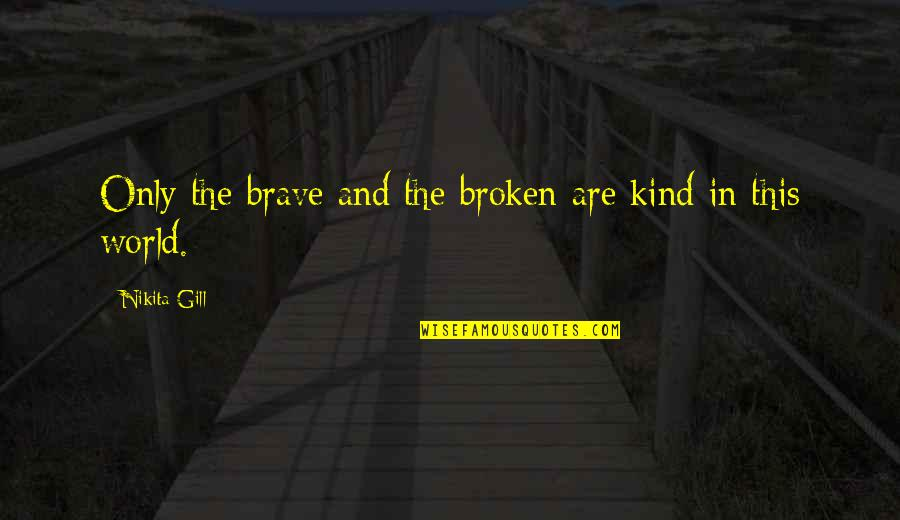 Only The Brave Quotes By Nikita Gill: Only the brave and the broken are kind