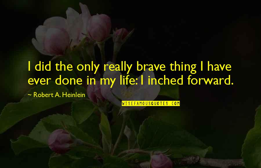 Only The Brave Quotes By Robert A. Heinlein: I did the only really brave thing I