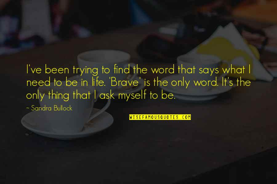 Only The Brave Quotes By Sandra Bullock: I've been trying to find the word that