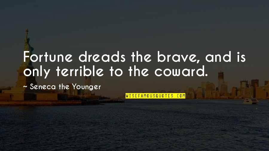 Only The Brave Quotes By Seneca The Younger: Fortune dreads the brave, and is only terrible