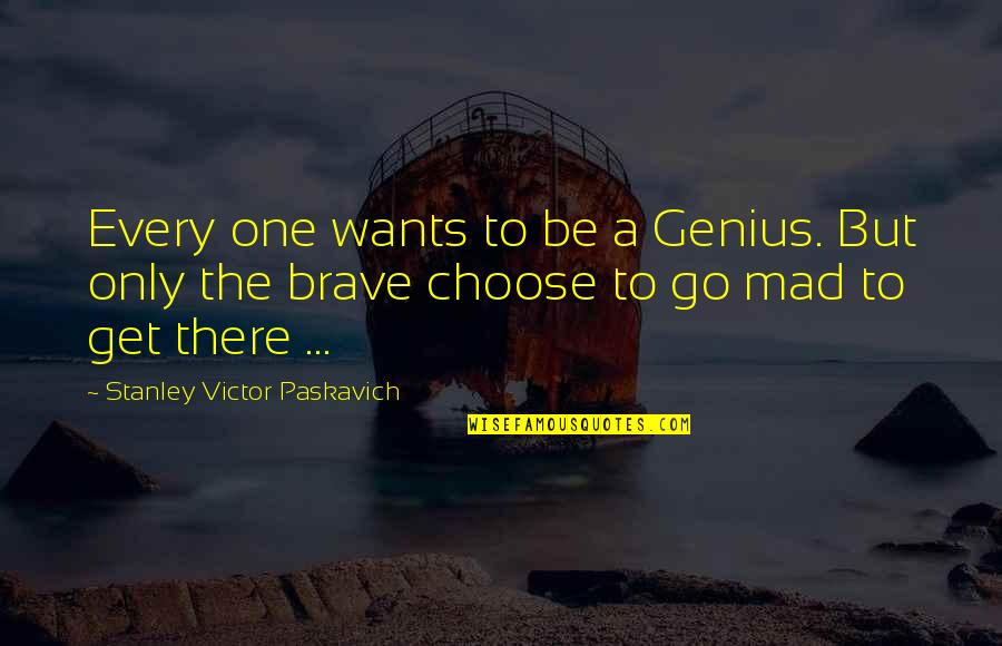 Only The Brave Quotes By Stanley Victor Paskavich: Every one wants to be a Genius. But