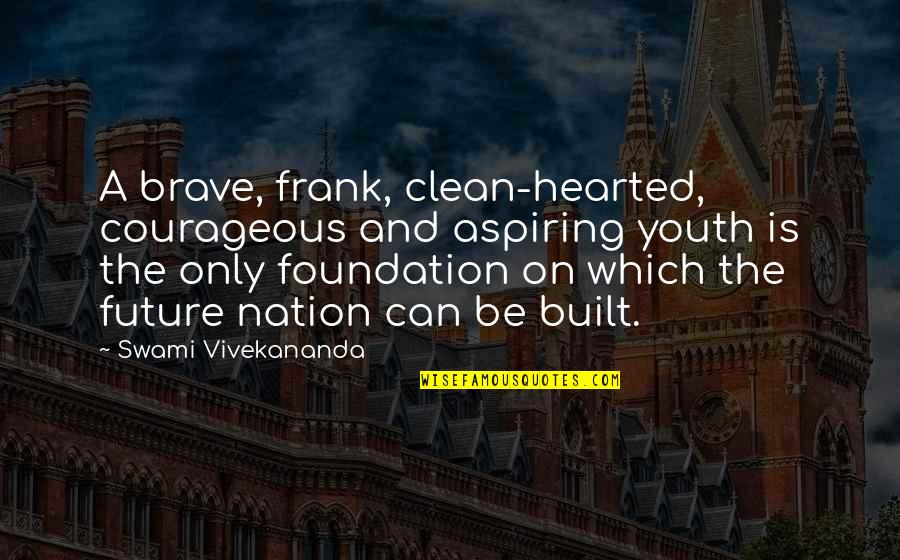Only The Brave Quotes By Swami Vivekananda: A brave, frank, clean-hearted, courageous and aspiring youth