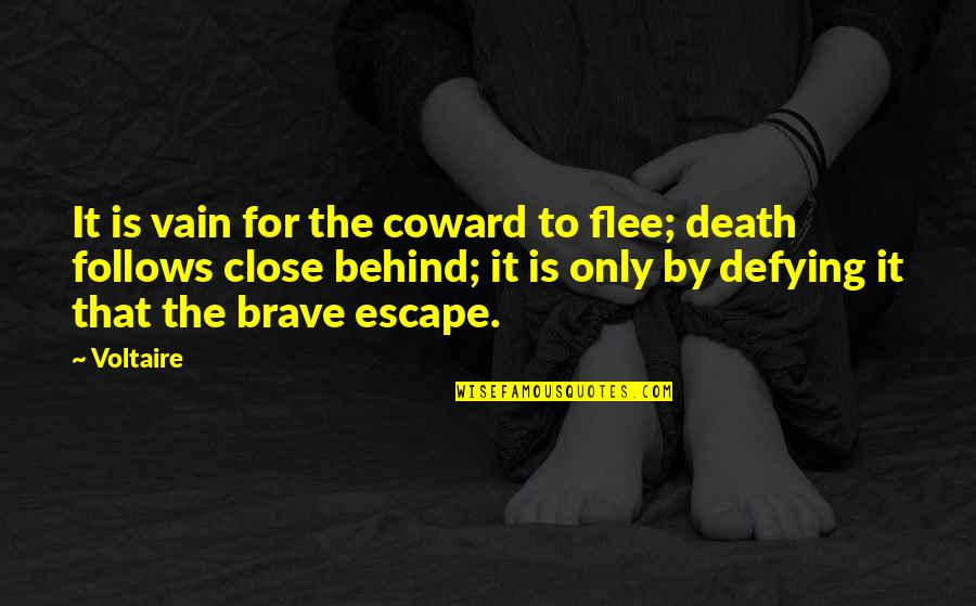 Only The Brave Quotes By Voltaire: It is vain for the coward to flee;