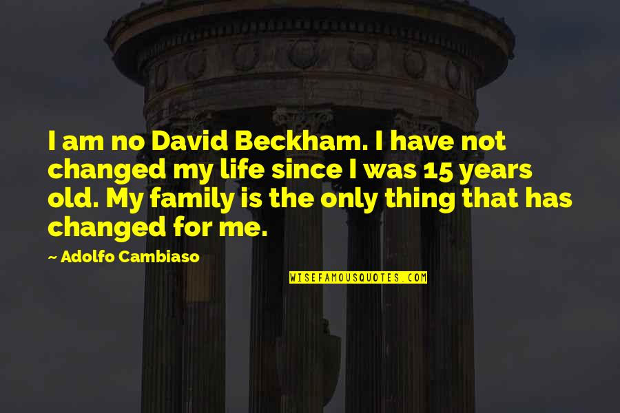 Only The Family Quotes By Adolfo Cambiaso: I am no David Beckham. I have not