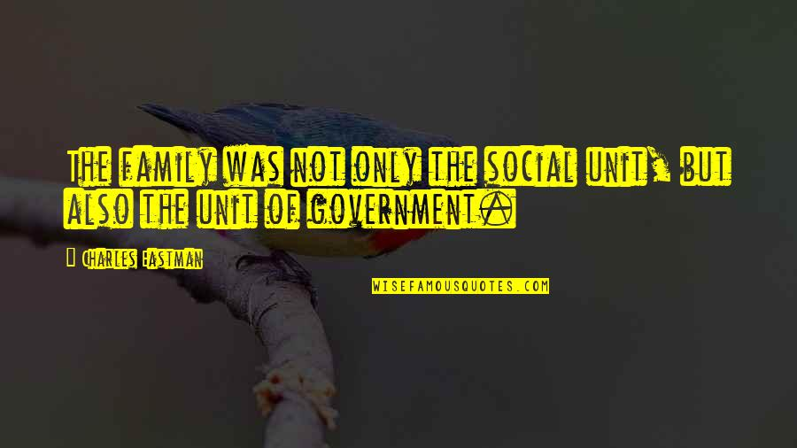 Only The Family Quotes By Charles Eastman: The family was not only the social unit,