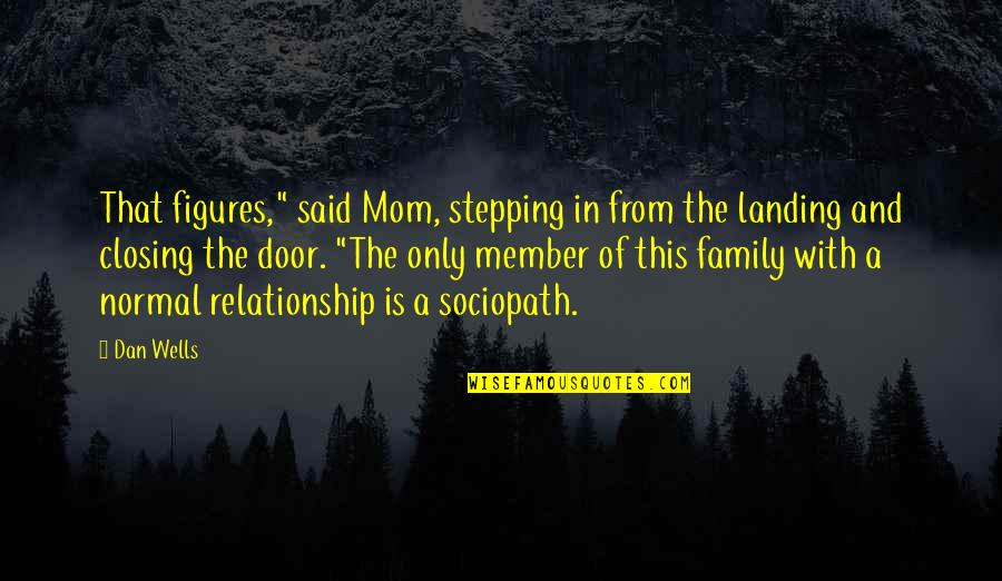"""Only The Family Quotes By Dan Wells: That figures,"""" said Mom, stepping in from the"""