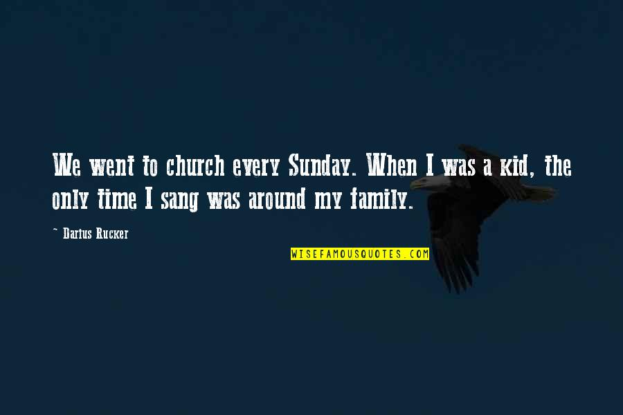 Only The Family Quotes By Darius Rucker: We went to church every Sunday. When I