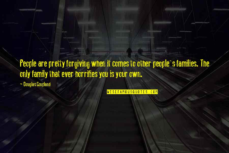 Only The Family Quotes By Douglas Coupland: People are pretty forgiving when it comes to