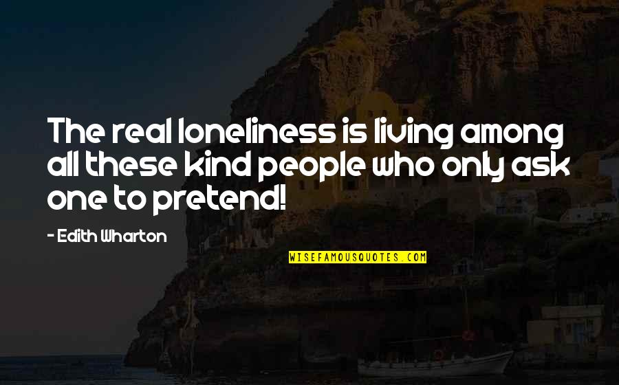 Only The Family Quotes By Edith Wharton: The real loneliness is living among all these