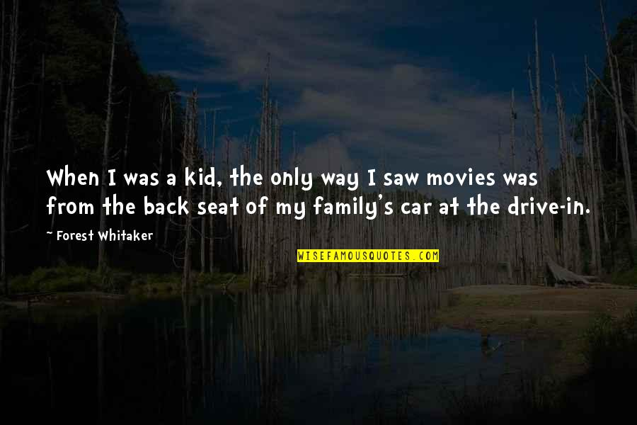Only The Family Quotes By Forest Whitaker: When I was a kid, the only way