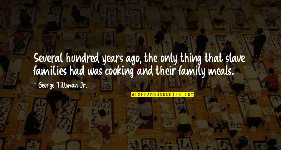 Only The Family Quotes By George Tillman Jr.: Several hundred years ago, the only thing that