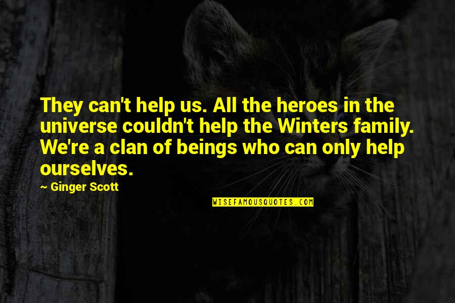 Only The Family Quotes By Ginger Scott: They can't help us. All the heroes in