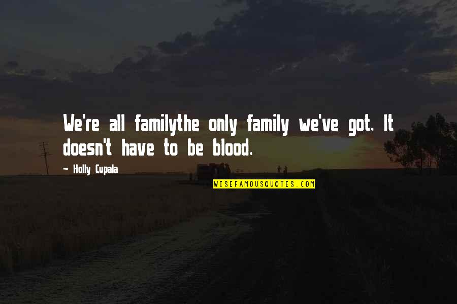 Only The Family Quotes By Holly Cupala: We're all familythe only family we've got. It