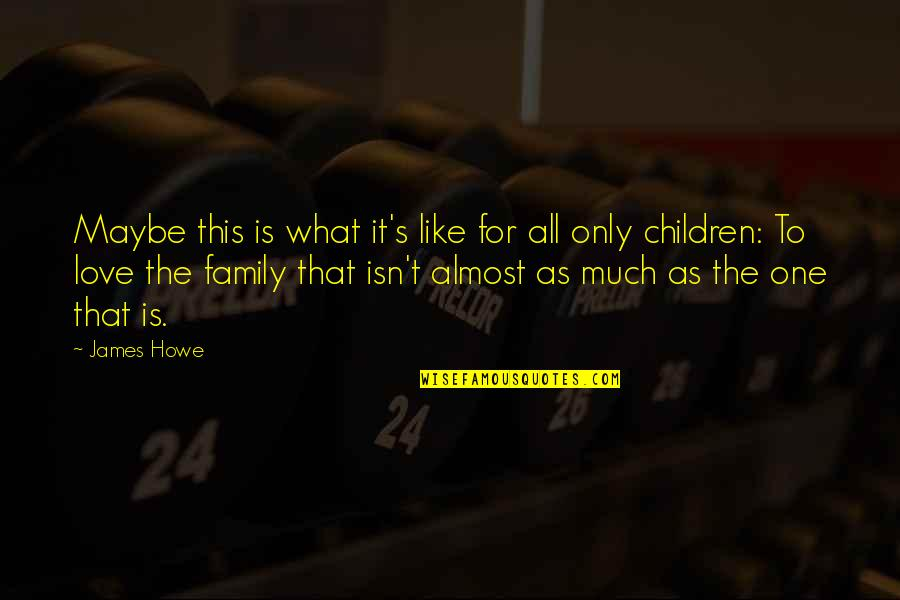 Only The Family Quotes By James Howe: Maybe this is what it's like for all