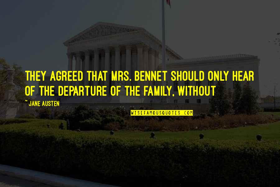 Only The Family Quotes By Jane Austen: They agreed that Mrs. Bennet should only hear