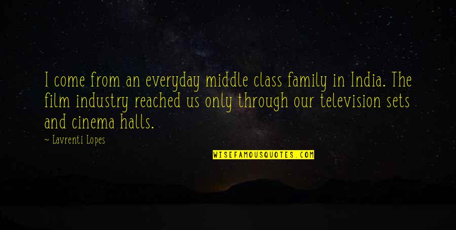 Only The Family Quotes By Lavrenti Lopes: I come from an everyday middle class family