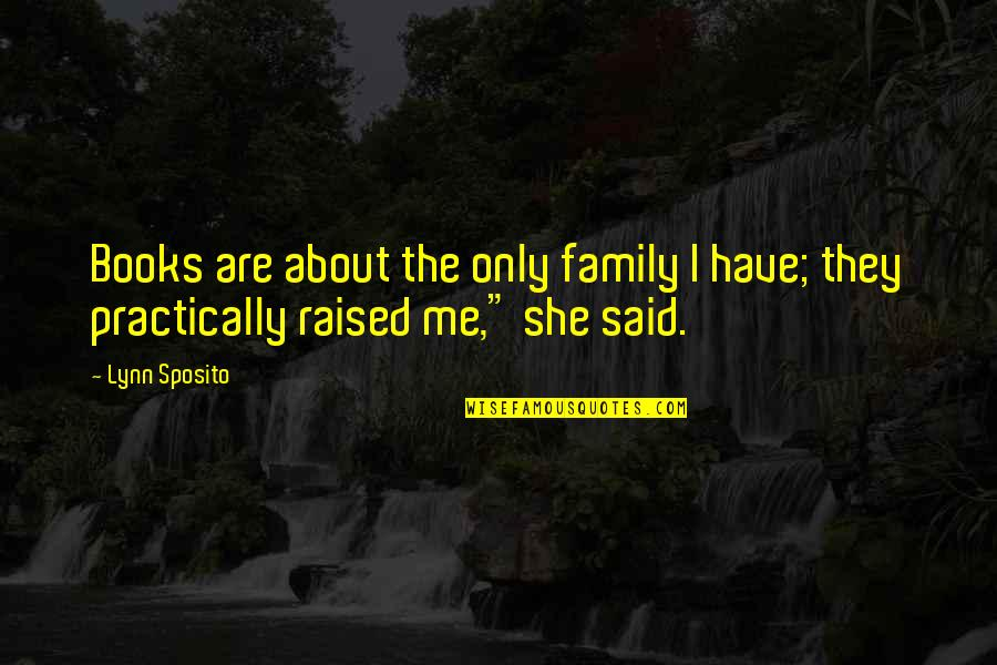 Only The Family Quotes By Lynn Sposito: Books are about the only family I have;