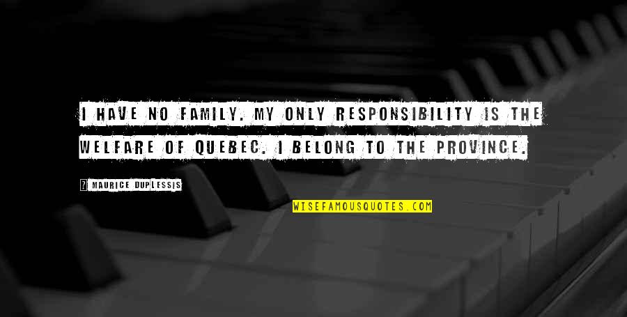 Only The Family Quotes By Maurice Duplessis: I have no family. My only responsibility is