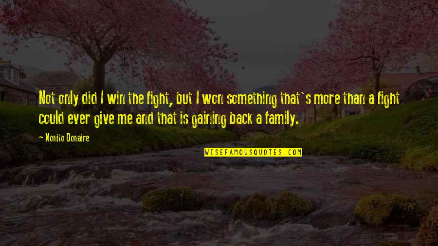 Only The Family Quotes By Nonito Donaire: Not only did I win the fight, but