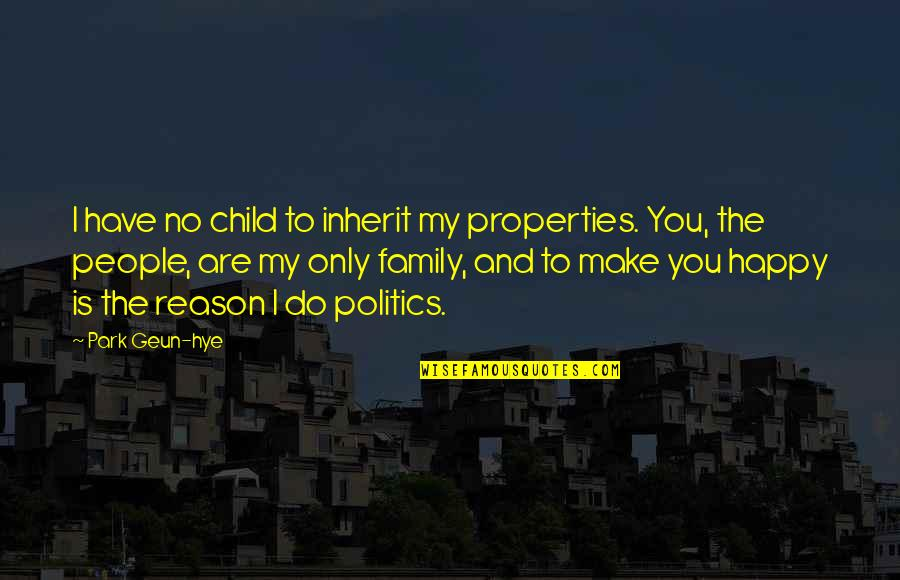 Only The Family Quotes By Park Geun-hye: I have no child to inherit my properties.