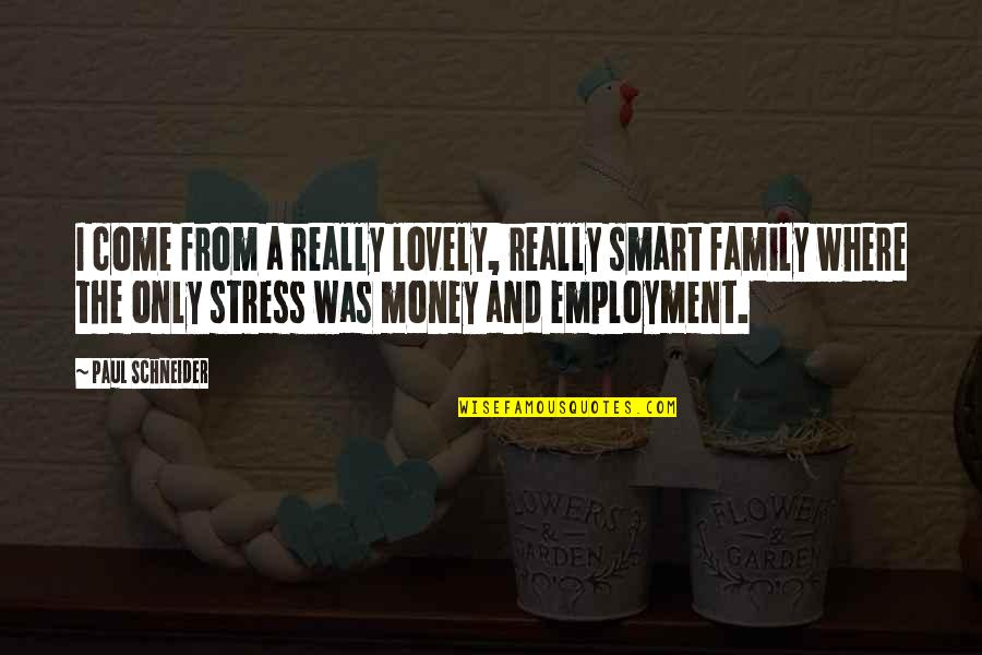 Only The Family Quotes By Paul Schneider: I come from a really lovely, really smart