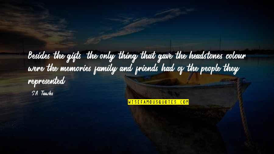 Only The Family Quotes By S.A. Tawks: Besides the gifts, the only thing that gave