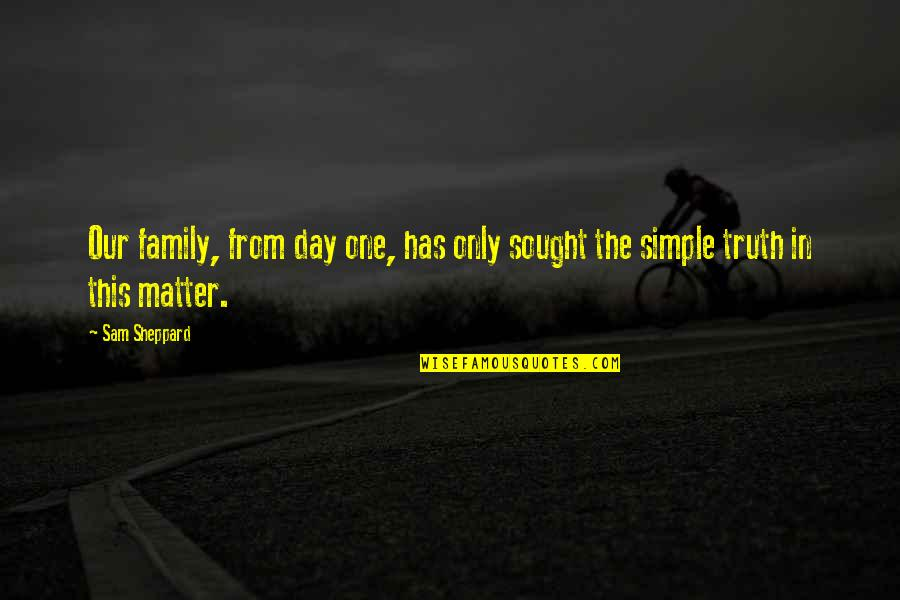 Only The Family Quotes By Sam Sheppard: Our family, from day one, has only sought