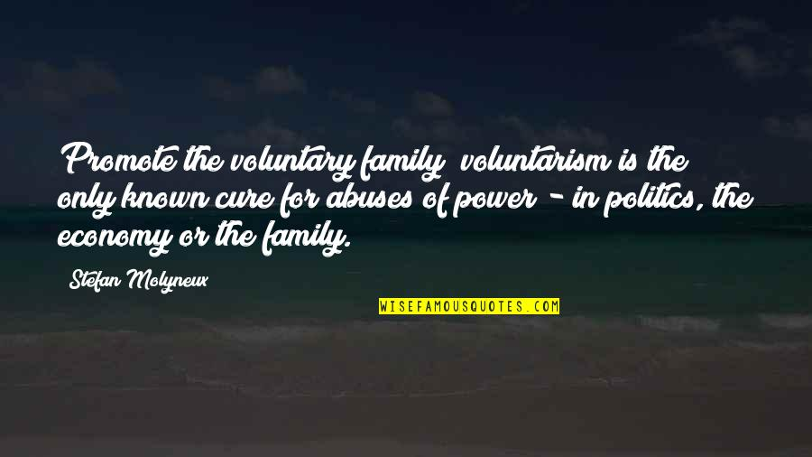 Only The Family Quotes By Stefan Molyneux: Promote the voluntary family; voluntarism is the only