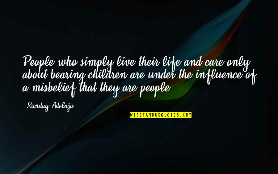 Only The Family Quotes By Sunday Adelaja: People who simply live their life and care