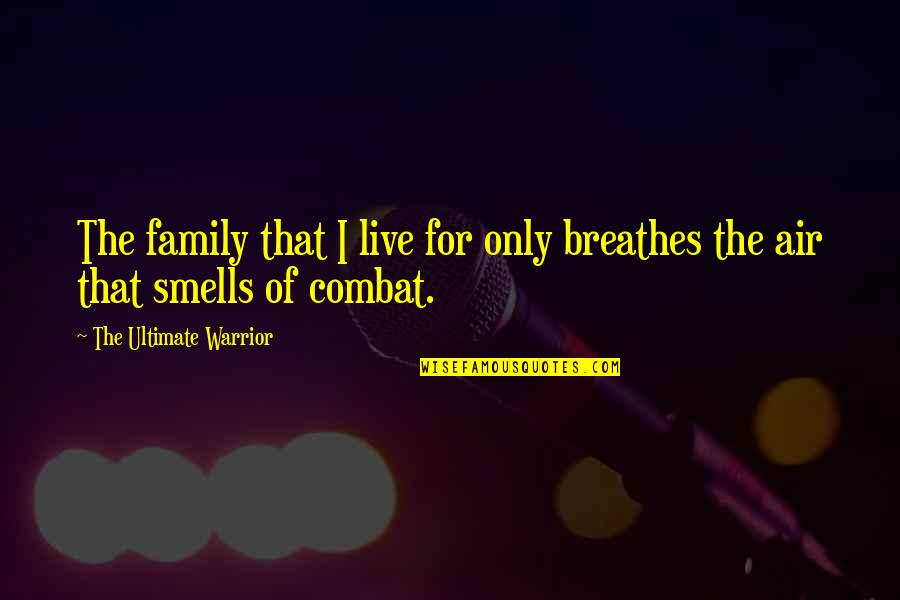 Only The Family Quotes By The Ultimate Warrior: The family that I live for only breathes