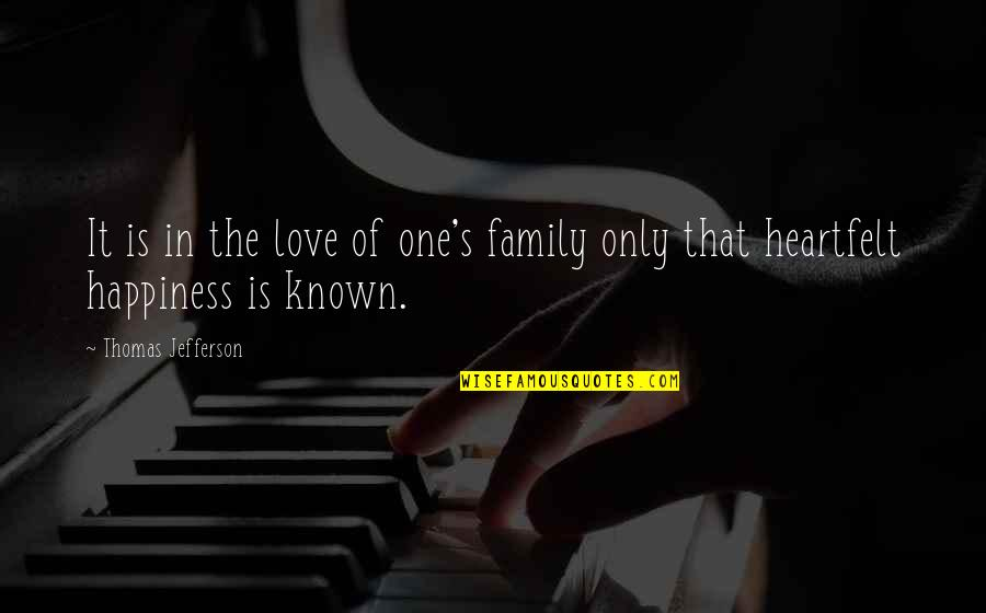 Only The Family Quotes By Thomas Jefferson: It is in the love of one's family