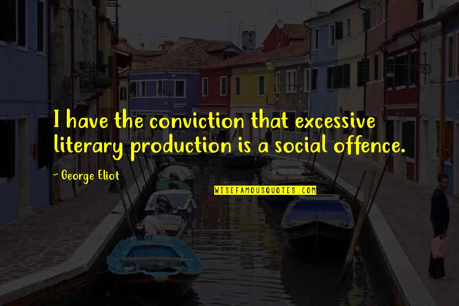 Only The Good Die Young Similar Quotes By George Eliot: I have the conviction that excessive literary production