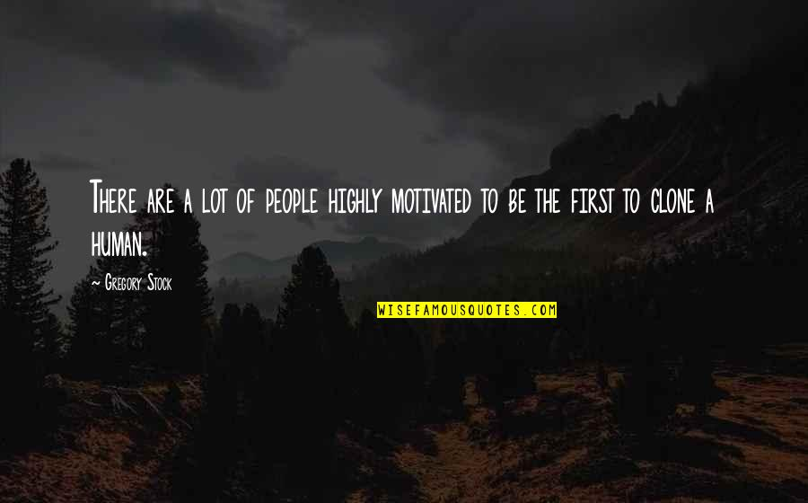 Only The Good Die Young Similar Quotes By Gregory Stock: There are a lot of people highly motivated