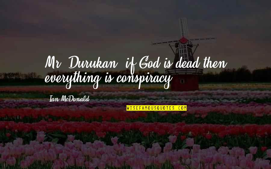 Only The Good Die Young Similar Quotes By Ian McDonald: Mr. Durukan, if God is dead then everything