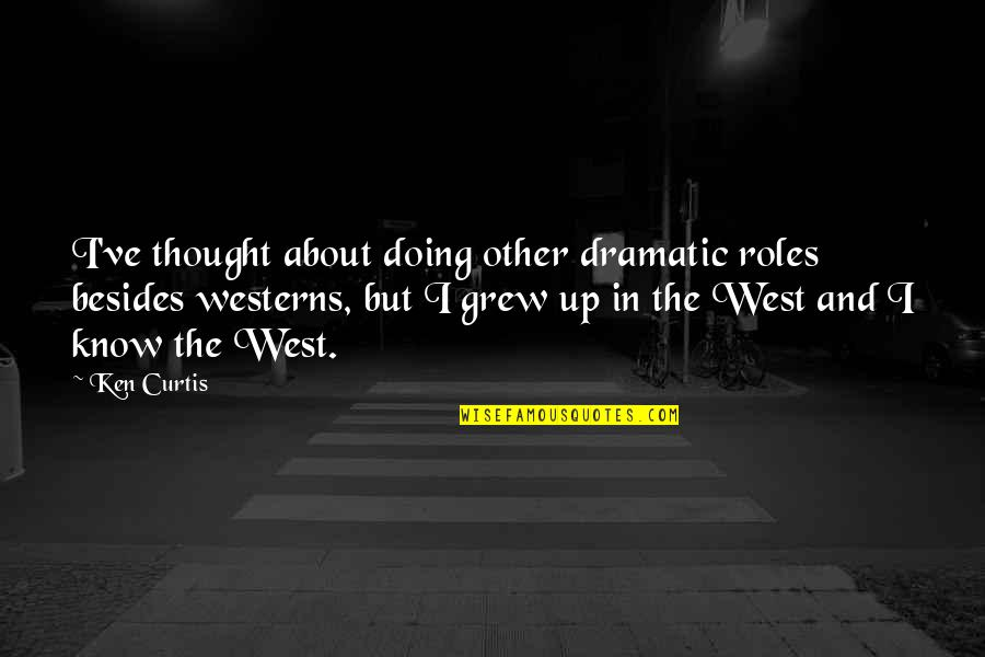 Only The Good Die Young Similar Quotes By Ken Curtis: I've thought about doing other dramatic roles besides